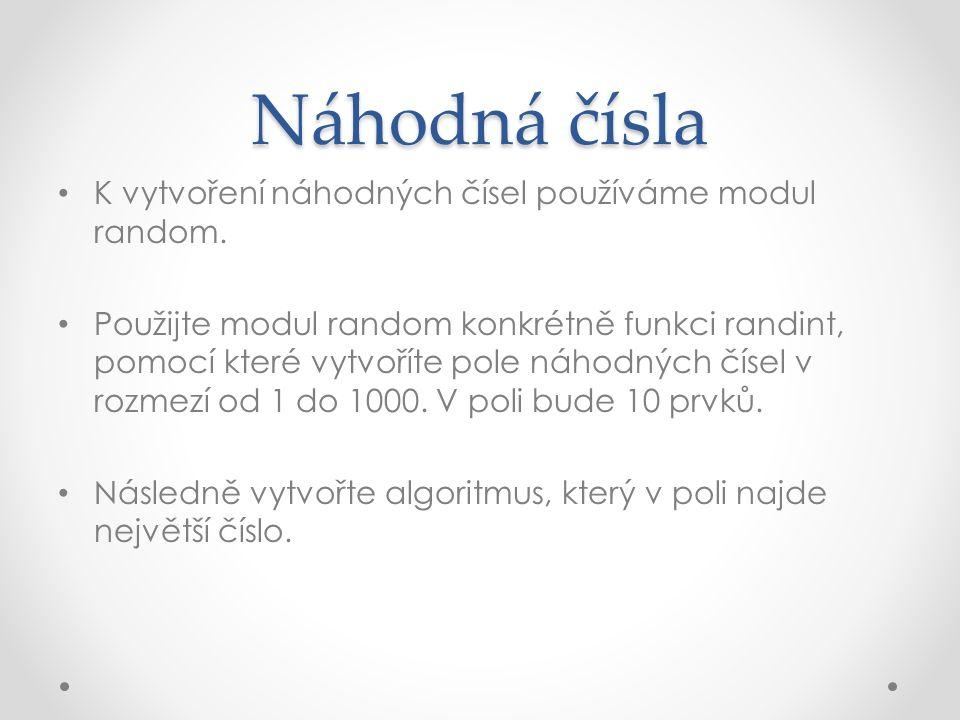 Náhodná čísla K vytvoření náhodných čísel používáme modul random.