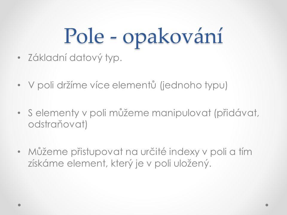 Pole - opakování Základní datový typ.