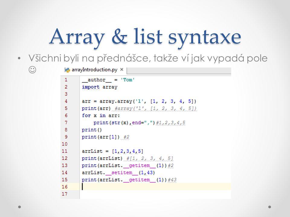 Array & list syntaxe Všichni byli na přednášce, takže ví jak vypadá pole
