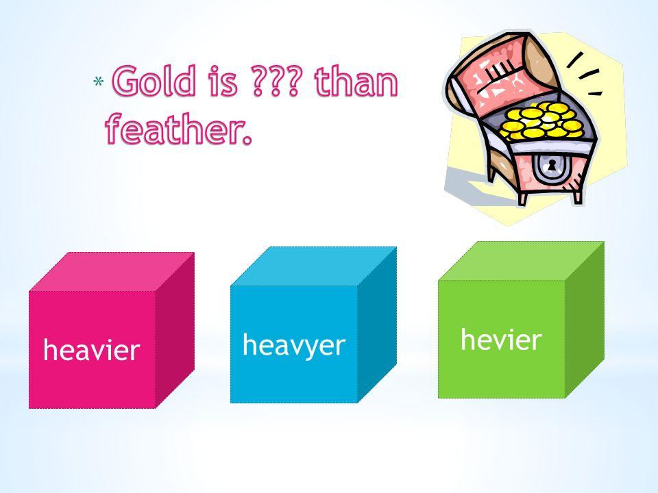 heavier heavyer hevier