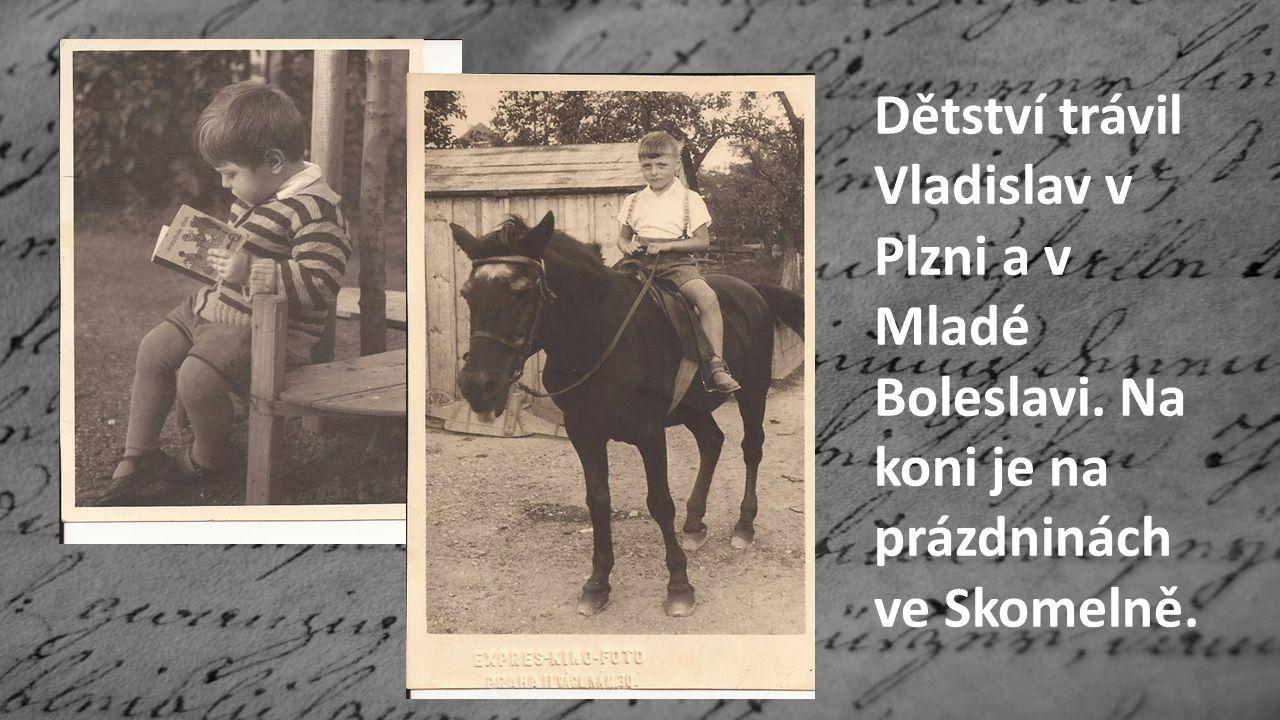 Dětství trávil Vladislav v Plzni a v Mladé Boleslavi. Na koni je na prázdninách ve Skomelně.