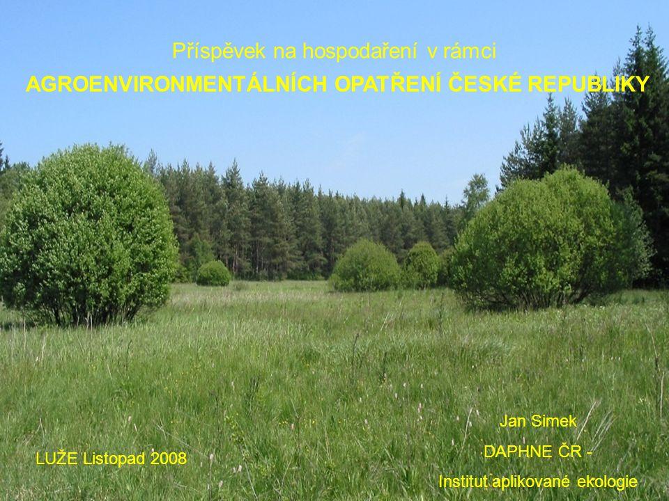 Příspěvek na hospodaření v rámci AGROENVIRONMENTÁLNÍCH OPATŘENÍ ČESKÉ REPUBLIKY LUŽE Listopad 2008 Jan Simek DAPHNE ČR - Institut aplikované ekologie