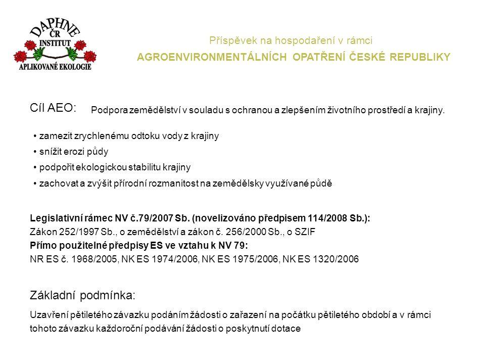 Příspěvek na hospodaření v rámci AGROENVIRONMENTÁLNÍCH OPATŘENÍ ČESKÉ REPUBLIKY Cíl AEO: Podpora zemědělství v souladu s ochranou a zlepšením životního prostředí a krajiny.