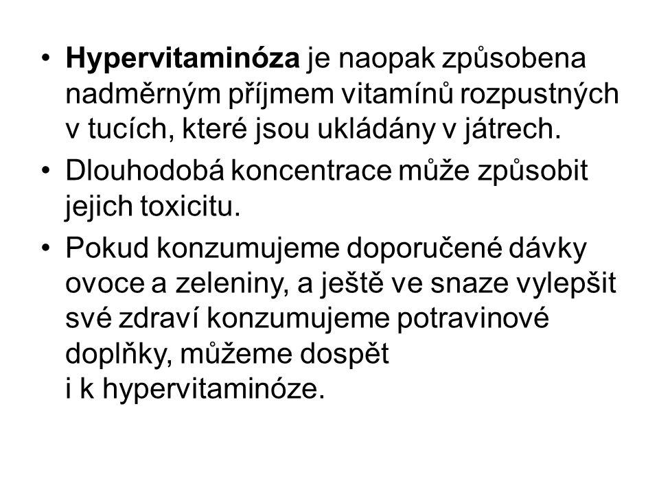 Hypervitaminóza je naopak způsobena nadměrným příjmem vitamínů rozpustných v tucích, které jsou ukládány v játrech.