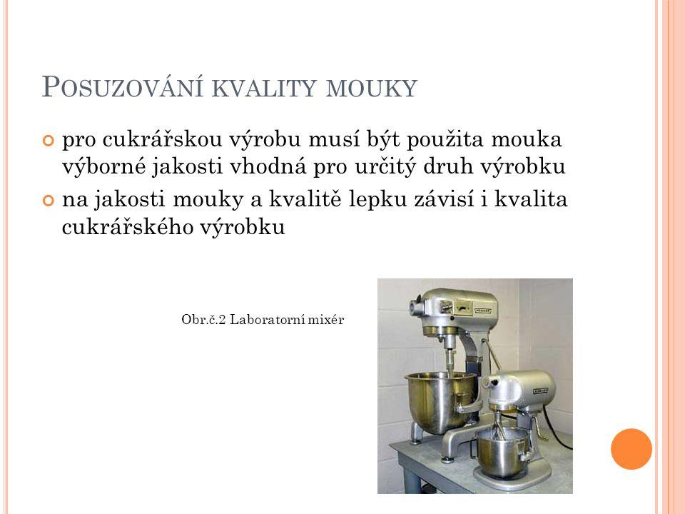 P OSUZOVÁNÍ KVALITY MOUKY pro cukrářskou výrobu musí být použita mouka výborné jakosti vhodná pro určitý druh výrobku na jakosti mouky a kvalitě lepku závisí i kvalita cukrářského výrobku Obr.č.2 Laboratorní mixér