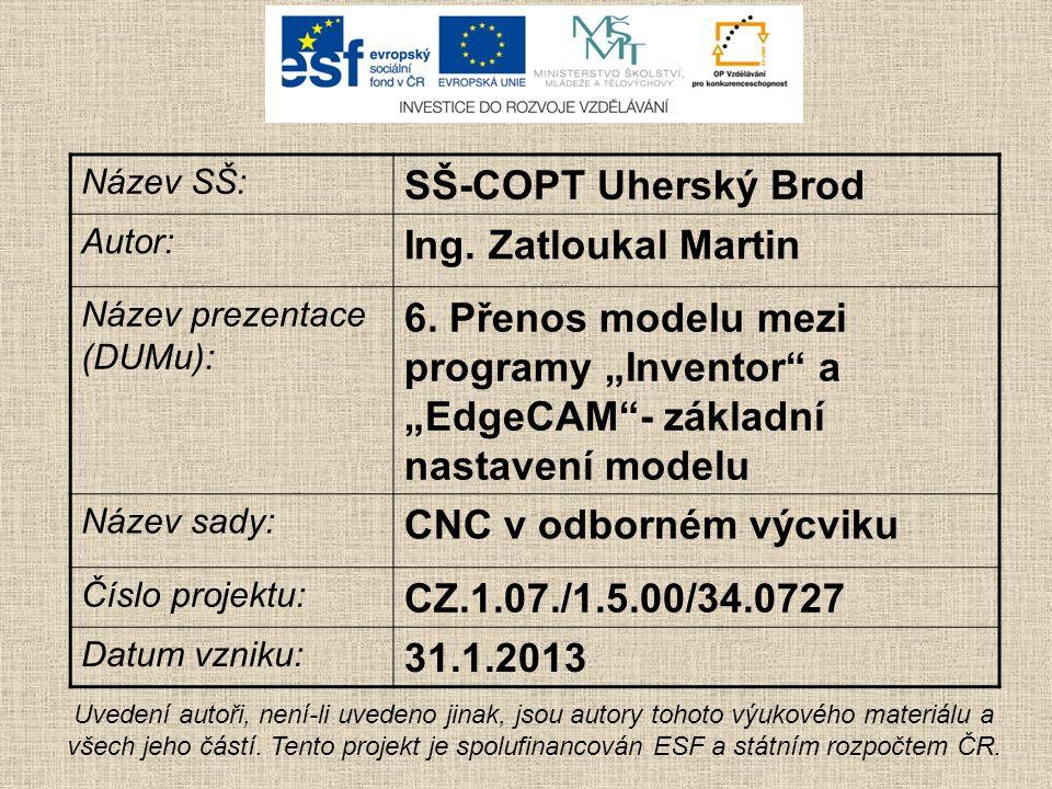 Název SŠ: SŠ-COPT Uherský Brod Autor: Ing. Zatloukal Martin Název prezentace (DUMu): 6.