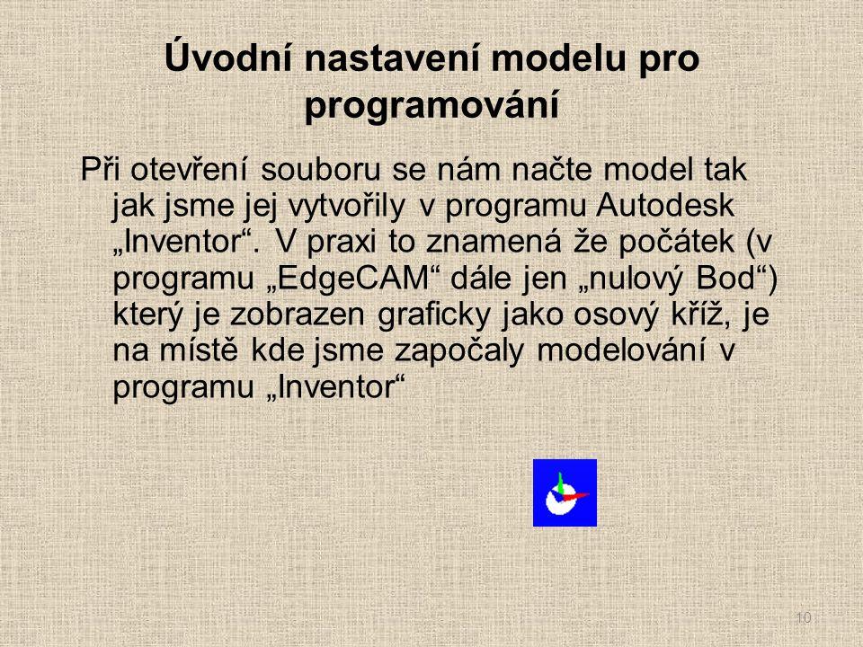"""Úvodní nastavení modelu pro programování Při otevření souboru se nám načte model tak jak jsme jej vytvořily v programu Autodesk """"Inventor ."""