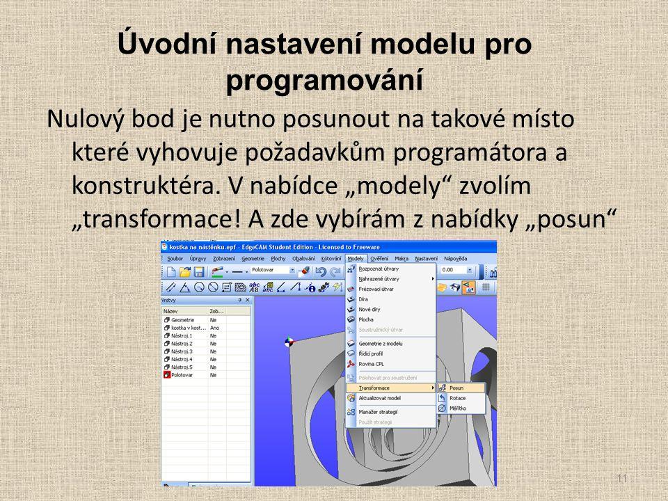 Úvodní nastavení modelu pro programování Nulový bod je nutno posunout na takové místo které vyhovuje požadavkům programátora a konstruktéra.