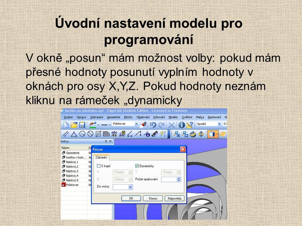 """Úvodní nastavení modelu pro programování V okně """"posun mám možnost volby: pokud mám přesné hodnoty posunutí vyplním hodnoty v oknách pro osy X,Y,Z."""