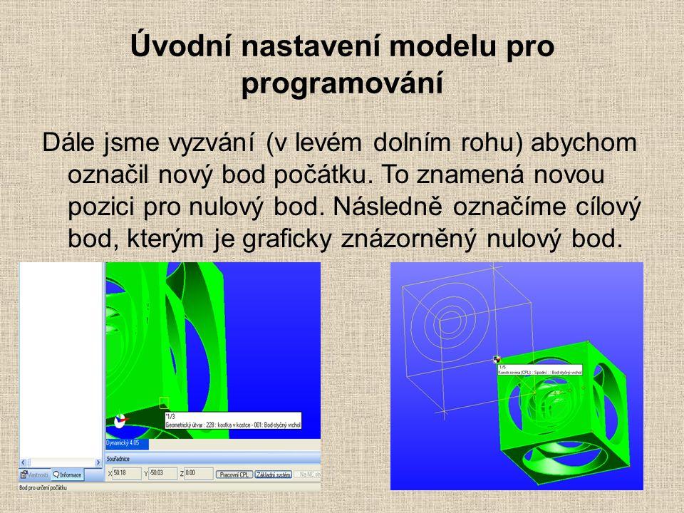 Úvodní nastavení modelu pro programování Dále jsme vyzvání (v levém dolním rohu) abychom označil nový bod počátku.