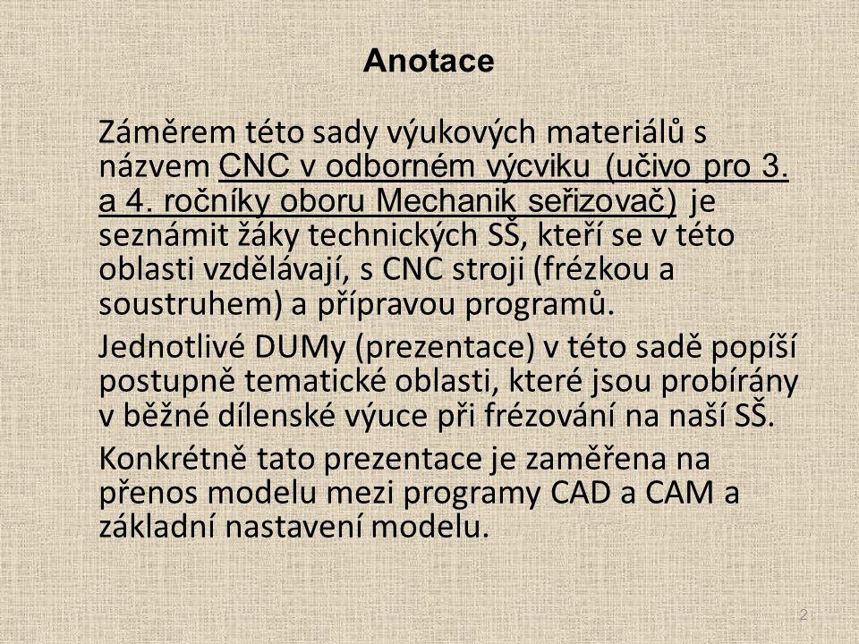 Proč přenášet modely.Programy pro tvorbu modelu CAD a technologií CAM jsou rozdílné.