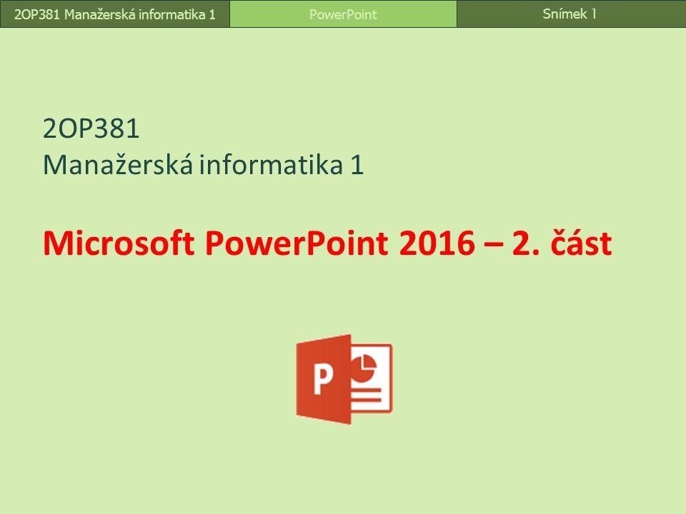 Snímek 1 PowerPoint2OP381 Manažerská informatika 1 2OP381 Manažerská informatika 1 Microsoft PowerPoint 2016 – 2.