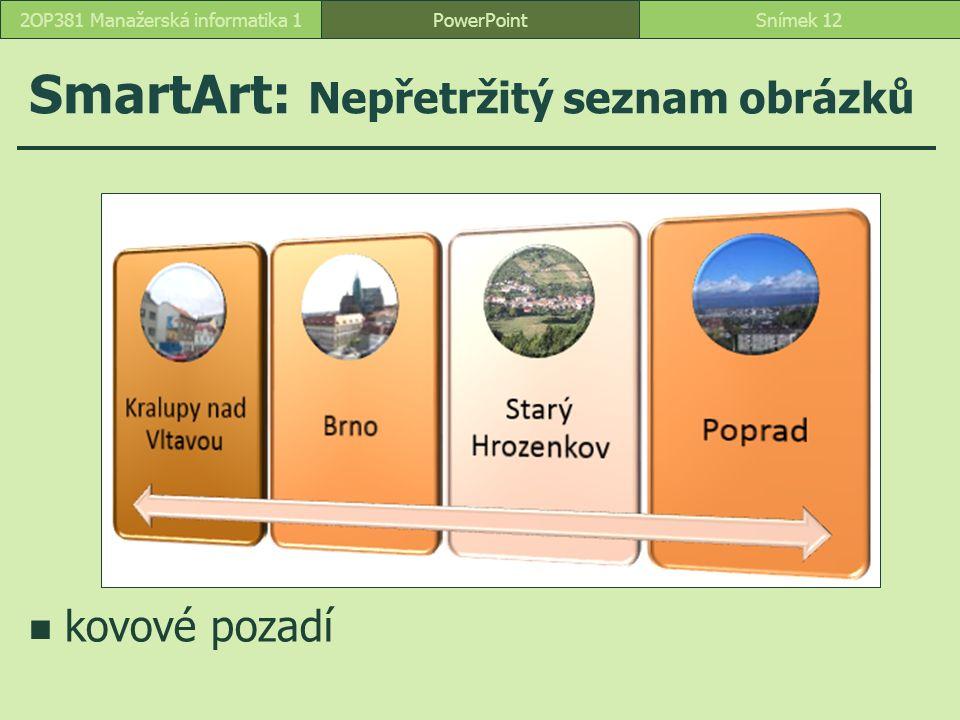 SmartArt: Nepřetržitý seznam obrázků PowerPointSnímek 122OP381 Manažerská informatika 1 kovové pozadí