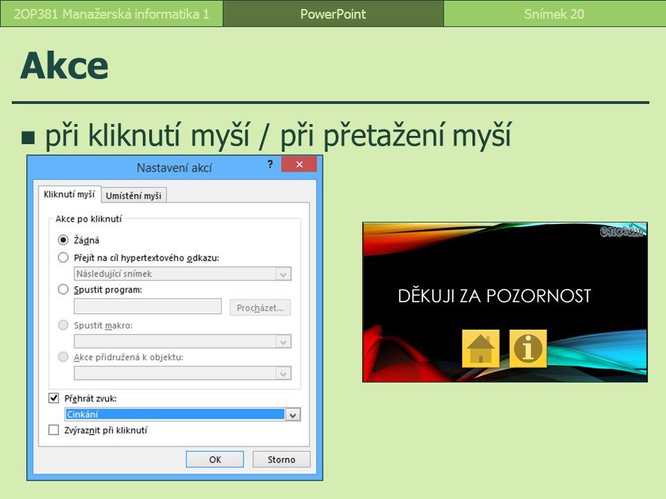 Akce při kliknutí myší / při přetažení myší PowerPointSnímek 202OP381 Manažerská informatika 1