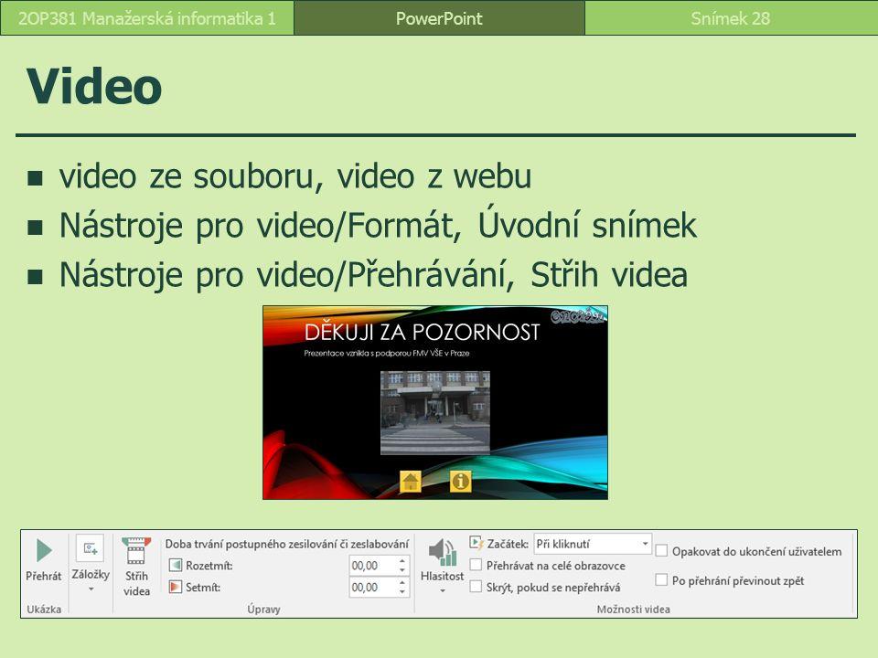 Video video ze souboru, video z webu Nástroje pro video/Formát, Úvodní snímek Nástroje pro video/Přehrávání, Střih videa PowerPointSnímek 282OP381 Manažerská informatika 1