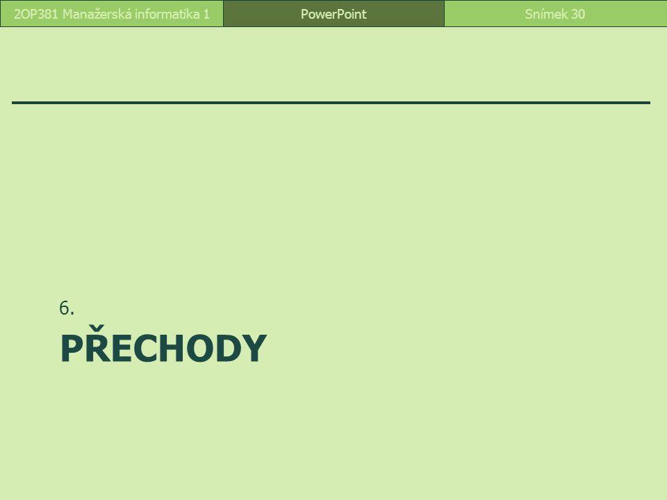 PŘECHODY 6. PowerPointSnímek 302OP381 Manažerská informatika 1