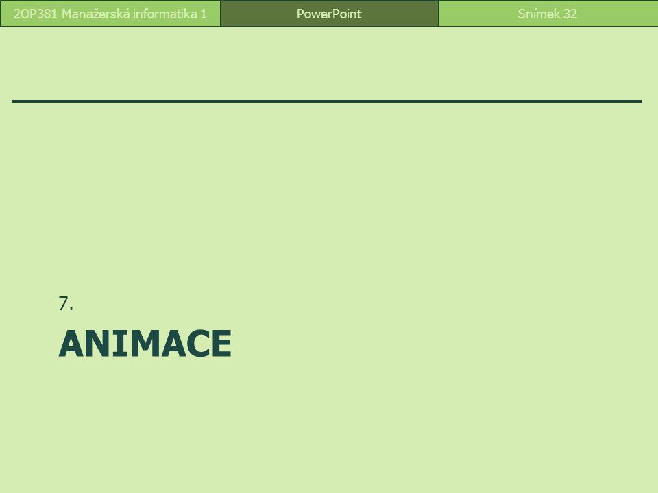 ANIMACE 7. PowerPointSnímek 322OP381 Manažerská informatika 1