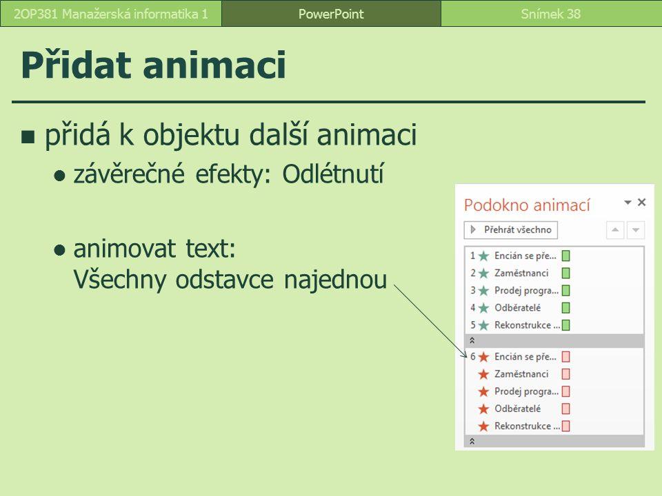 Přidat animaci přidá k objektu další animaci závěrečné efekty: Odlétnutí animovat text: Všechny odstavce najednou PowerPointSnímek 382OP381 Manažerská informatika 1