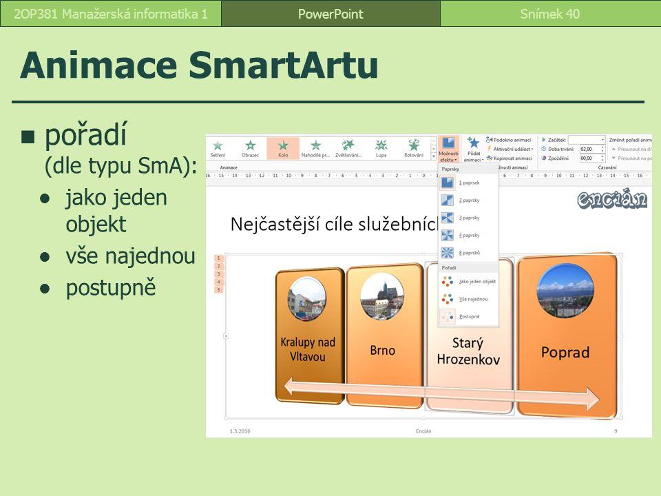 Animace SmartArtu pořadí (dle typu SmA): jako jeden objekt vše najednou postupně PowerPointSnímek 402OP381 Manažerská informatika 1