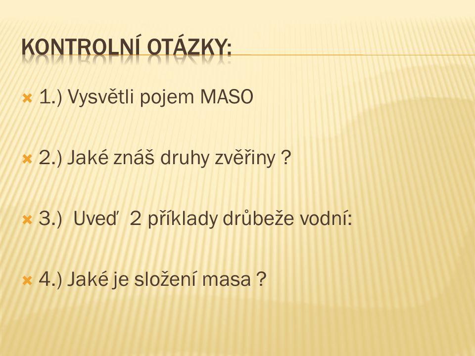  1.) Vysvětli pojem MASO  2.) Jaké znáš druhy zvěřiny .