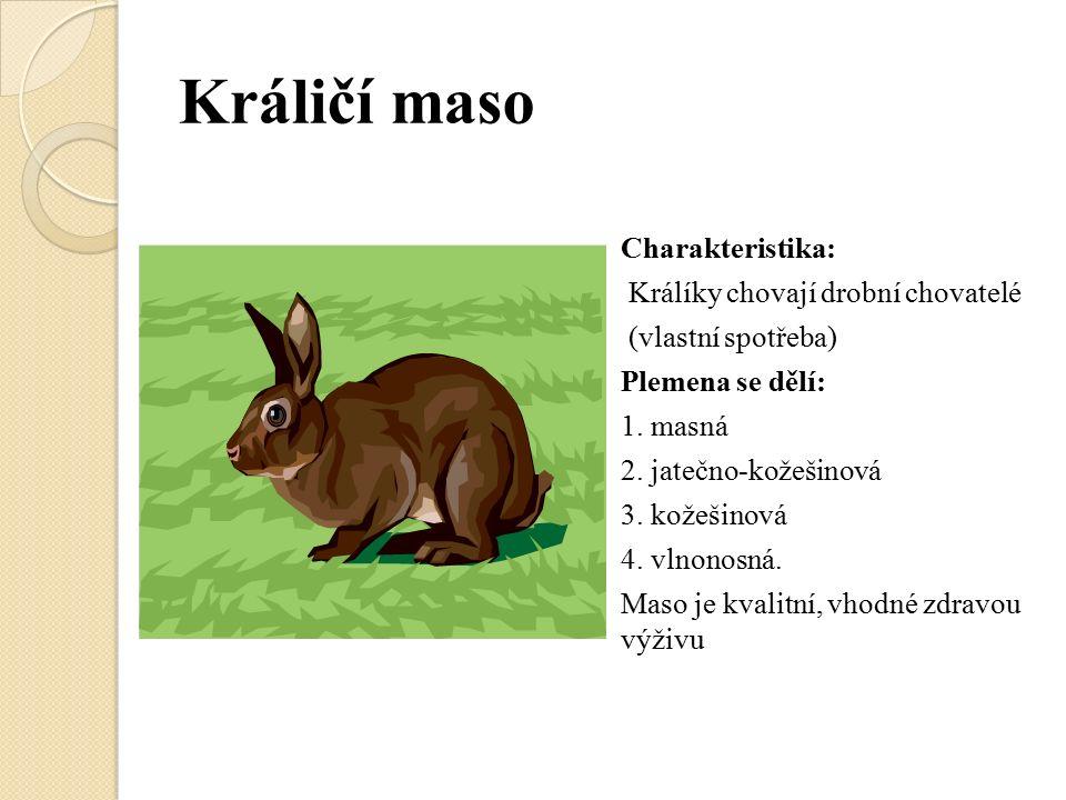 Králičí maso Charakteristika: Králíky chovají drobní chovatelé (vlastní spotřeba) Plemena se dělí: 1.