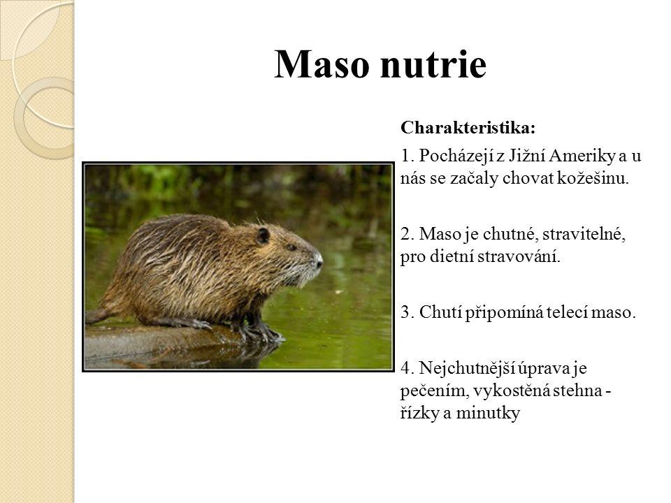 Maso nutrie Charakteristika: 1. Pocházejí z Jižní Ameriky a u nás se začaly chovat kožešinu. 2. Maso je chutné, stravitelné, pro dietní stravování. 3.