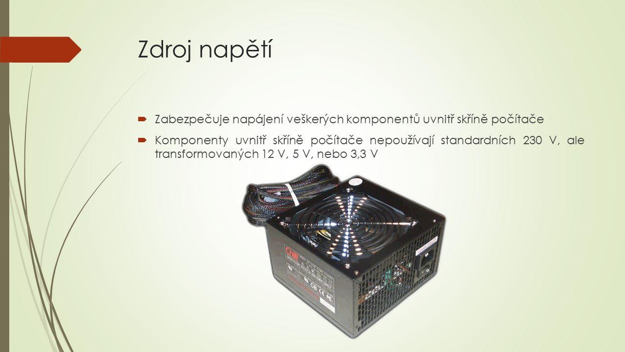 Zdroj napětí  Zabezpečuje napájení veškerých komponentů uvnitř skříně počítače  Komponenty uvnitř skříně počítače nepoužívají standardních 230 V, ale transformovaných 12 V, 5 V, nebo 3,3 V