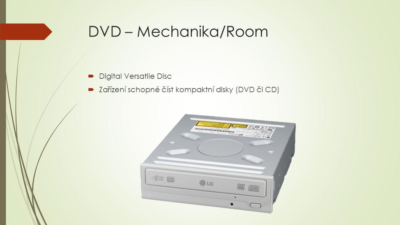 DVD – Mechanika/Room  Digital Versatile Disc  Zařízení schopné číst kompaktní disky (DVD či CD)