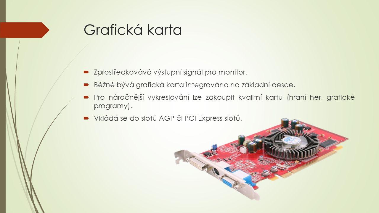 Grafická karta  Zprostředkovává výstupní signál pro monitor.