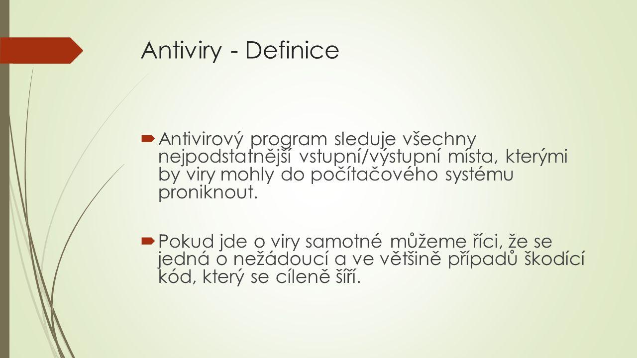Antiviry - Definice  Antivirový program sleduje všechny nejpodstatnější vstupní/výstupní místa, kterými by viry mohly do počítačového systému proniknout.