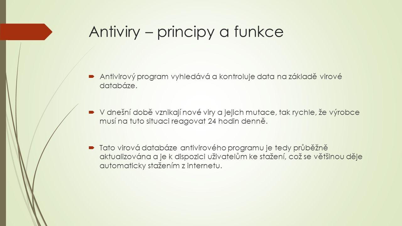 Antiviry – principy a funkce  Antivirový program vyhledává a kontroluje data na základě virové databáze.