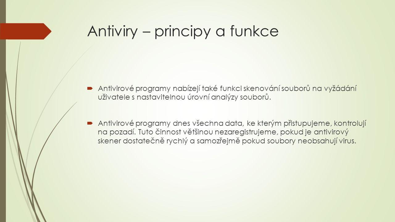 Antiviry – principy a funkce  Antivirové programy nabízejí také funkci skenování souborů na vyžádání uživatele s nastavitelnou úrovní analýzy souborů.