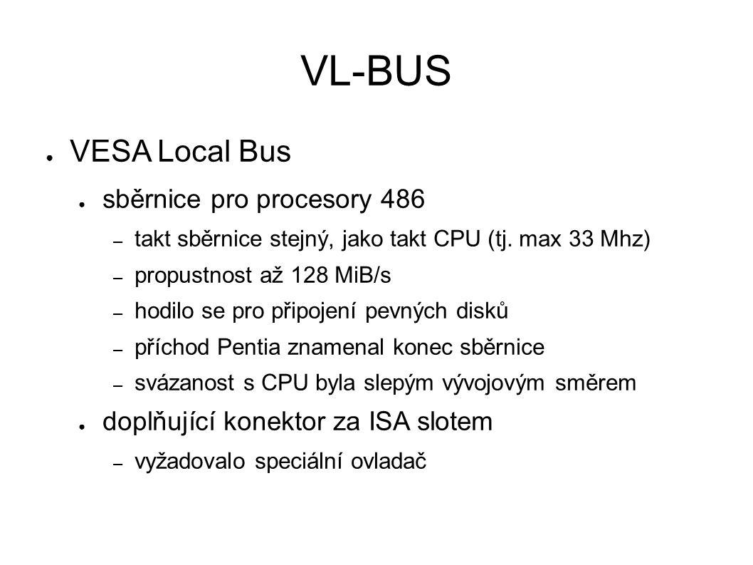 VL-BUS ● VESA Local Bus ● sběrnice pro procesory 486 – takt sběrnice stejný, jako takt CPU (tj.
