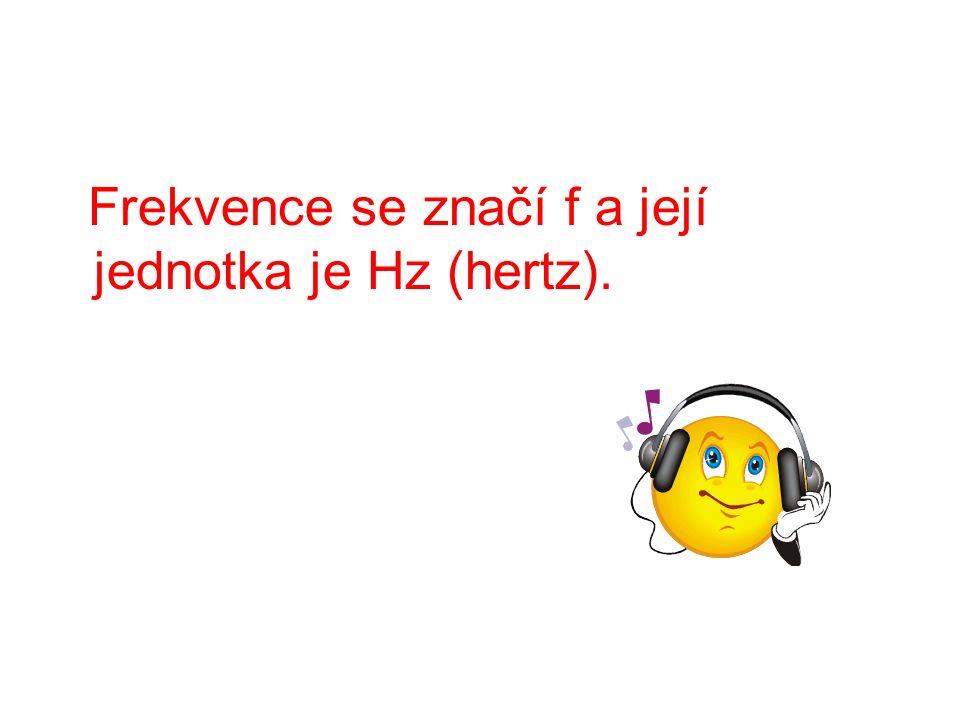 Frekvence se značí f a její jednotka je Hz (hertz).