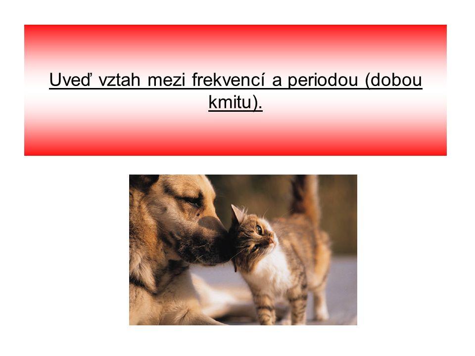 Uveď vztah mezi frekvencí a periodou (dobou kmitu).