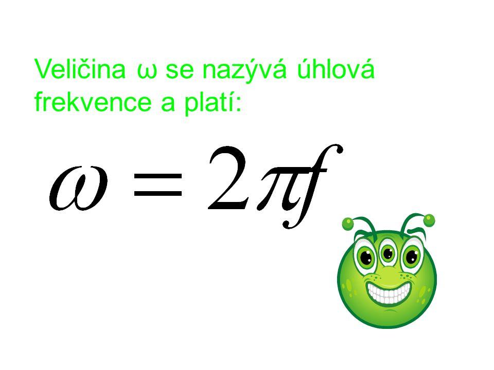 Veličina ω se nazývá úhlová frekvence a platí: