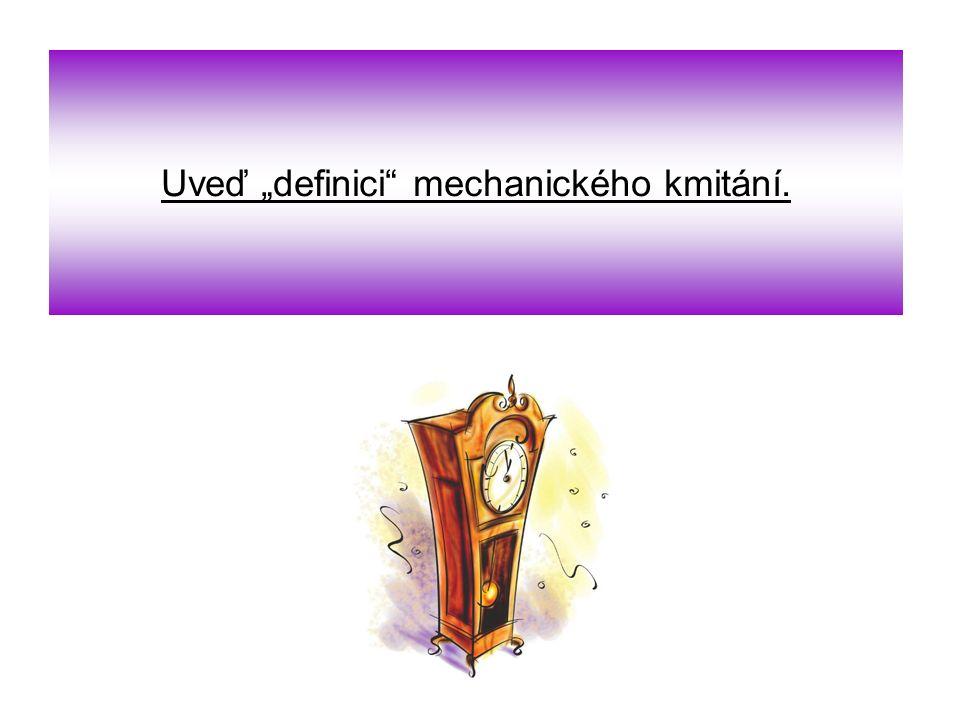 """Uveď """"definici mechanického kmitání."""