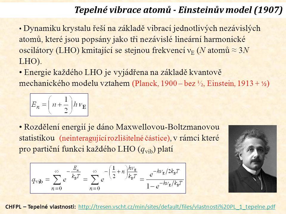Tepelné vibrace atomů - Einsteinův model (1907) h = 6,6256  10  34 J.s k = 1,38054  10  23 J/K Θ E ≈ 10 2 K ν ≈ 2  10 12 s -1 (tera)