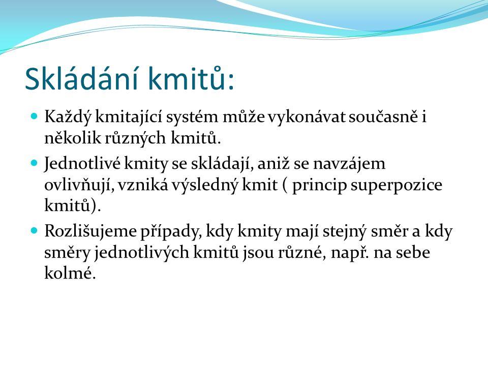 Skládání kmitů: Každý kmitající systém může vykonávat současně i několik různých kmitů.