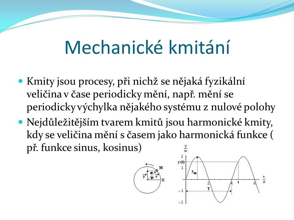 Mechanické kmitání Kmity jsou procesy, při nichž se nějaká fyzikální veličina v čase periodicky mění, např.