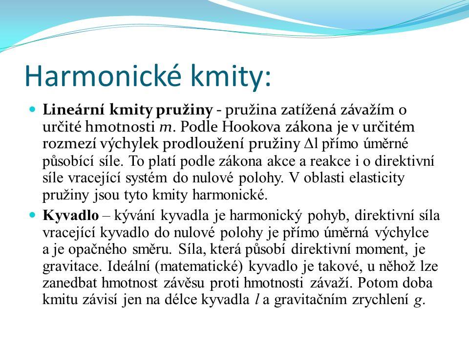 Harmonické kmity: Lineární kmity pružiny - pružina zatížená závažím o určité hmotnosti m.