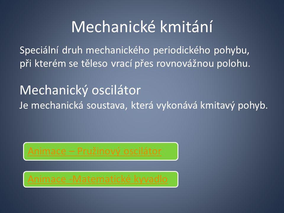 Mechanické kmitání Speciální druh mechanického periodického pohybu, při kterém se těleso vrací přes rovnovážnou polohu.