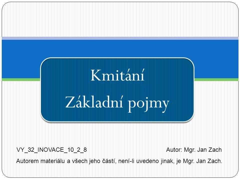 Kmitání Základní pojmy VY_32_INOVACE_10_2_8Autor: Mgr.
