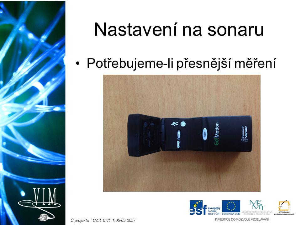 Č.projektu : CZ.1.07/1.1.06/03.0057 Nastavení na sonaru Potřebujeme-li přesnější měření