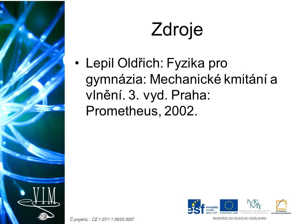 Č.projektu : CZ.1.07/1.1.06/03.0057 Zdroje Lepil Oldřich: Fyzika pro gymnázia: Mechanické kmitání a vlnění.