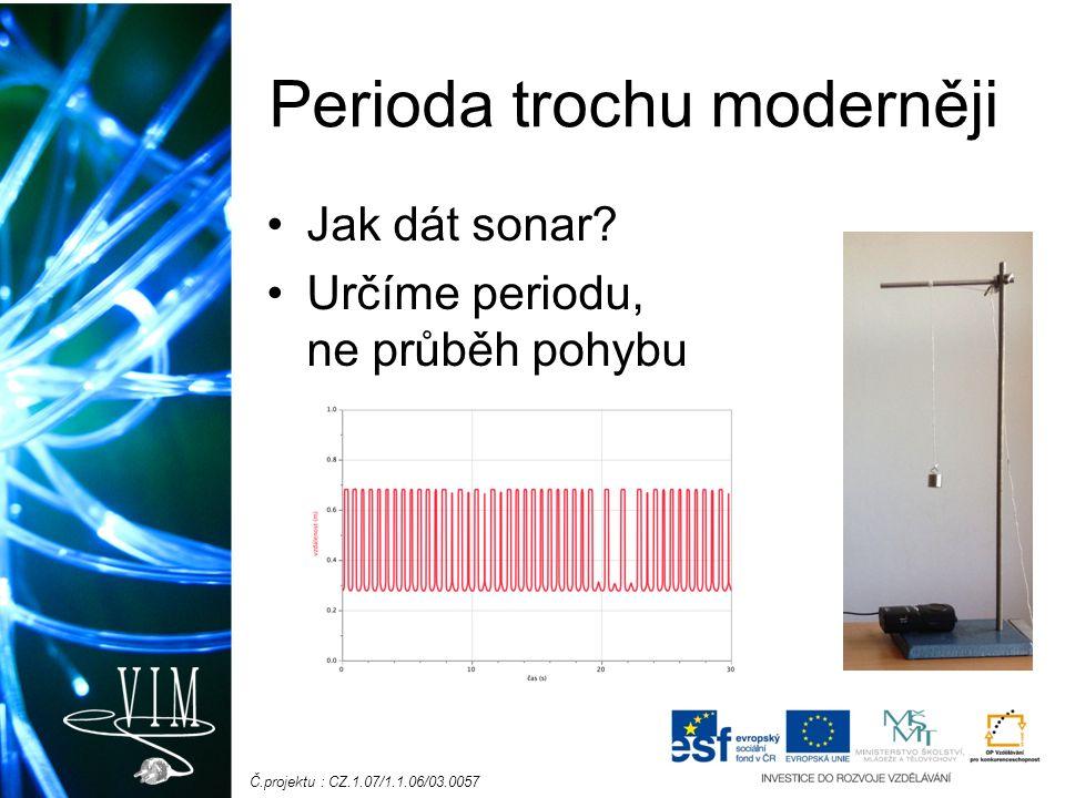 Č.projektu : CZ.1.07/1.1.06/03.0057 Perioda trochu moderněji Jak dát sonar? Určíme periodu, ne průběh pohybu