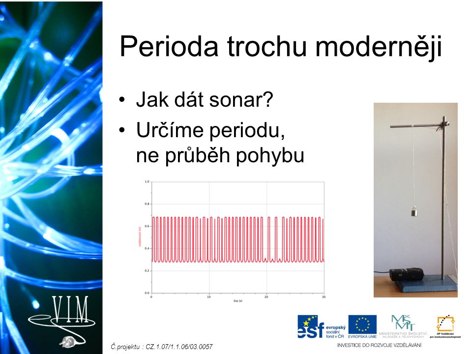 Č.projektu : CZ.1.07/1.1.06/03.0057 Perioda trochu moderněji Jak dát sonar.