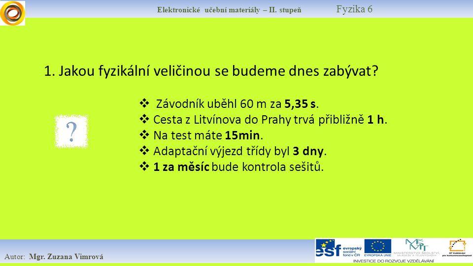 Elektronické učební materiály – II. stupeň Fyzika 6 Autor: Mgr. Zuzana Vimrová 1. Jakou fyzikální veličinou se budeme dnes zabývat?  Závodník uběhl 6
