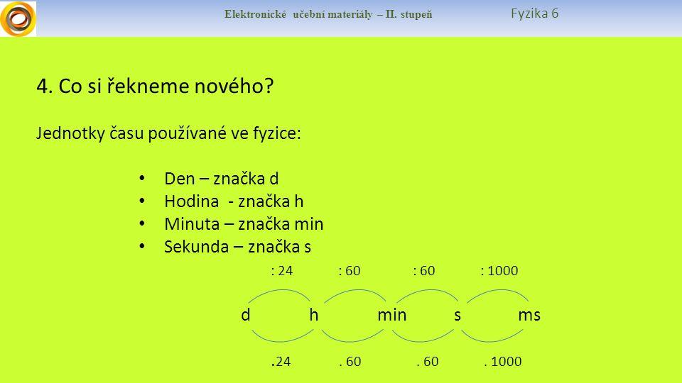 Elektronické učební materiály – II. stupeň Fyzika 6 4. Co si řekneme nového? Jednotky času používané ve fyzice: Den – značka d Hodina - značka h Minut