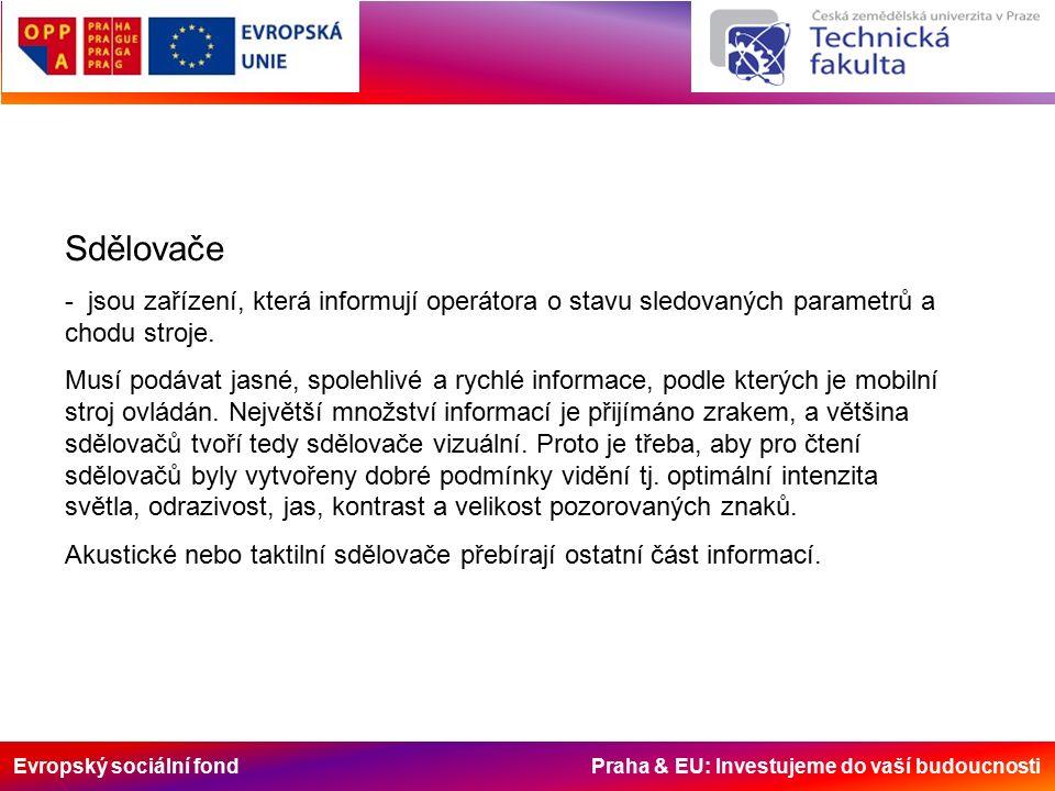 Evropský sociální fond Praha & EU: Investujeme do vaší budoucnosti Sdělovače - jsou zařízení, která informují operátora o stavu sledovaných parametrů a chodu stroje.